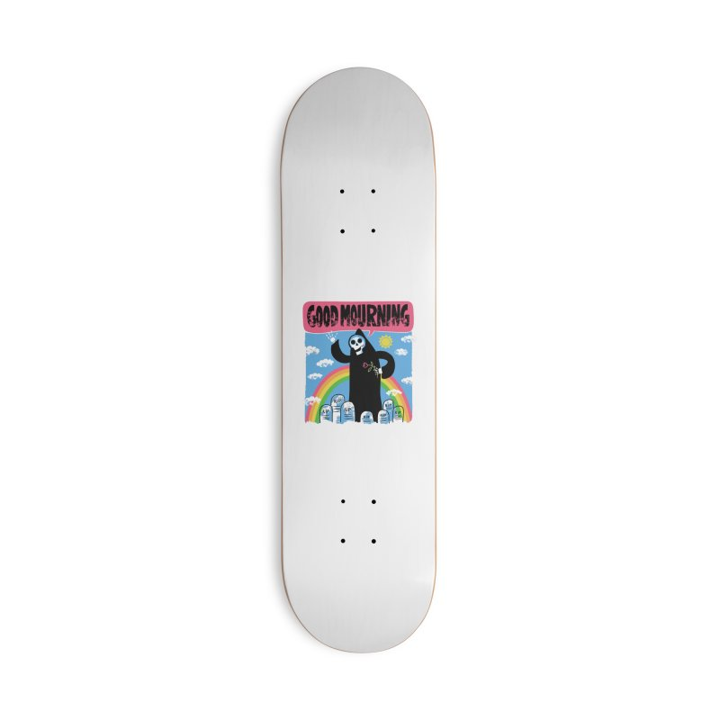 Good Mourning Accessories Skateboard by Ibyes