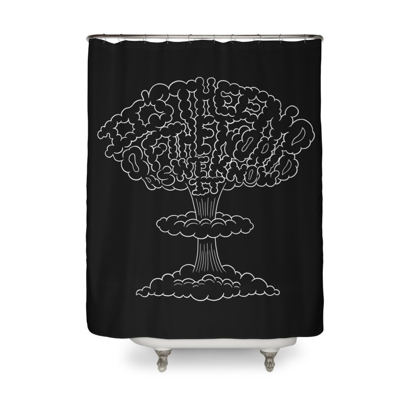 The End is Here Home Shower Curtain by Ibyes