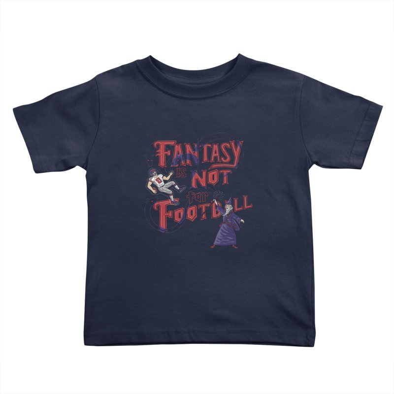 Fantasy Not Football Kids Toddler T-Shirt by Ibyes