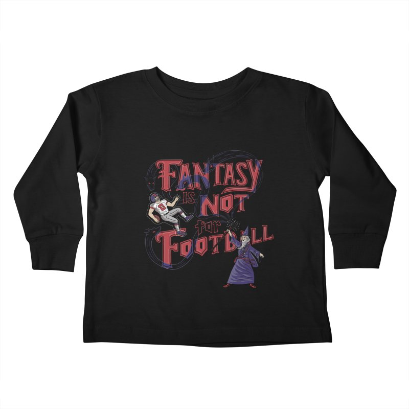 Fantasy Not Football Kids Toddler Longsleeve T-Shirt by Ibyes