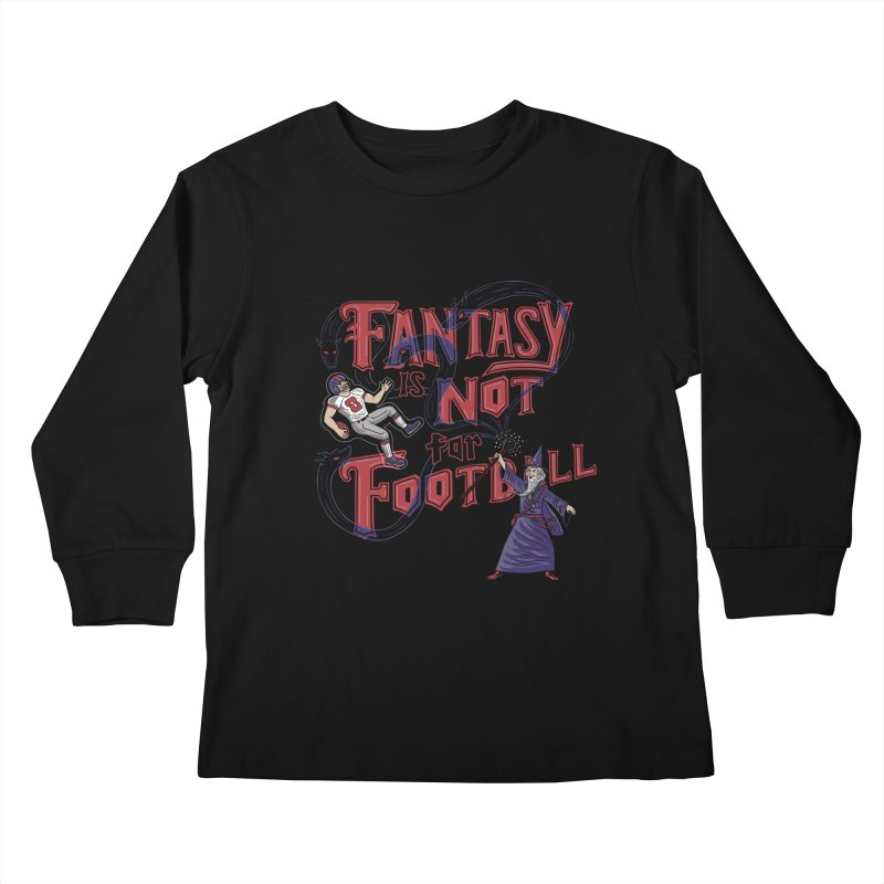Fantasy Not Football Kids Longsleeve T-Shirt by Ibyes