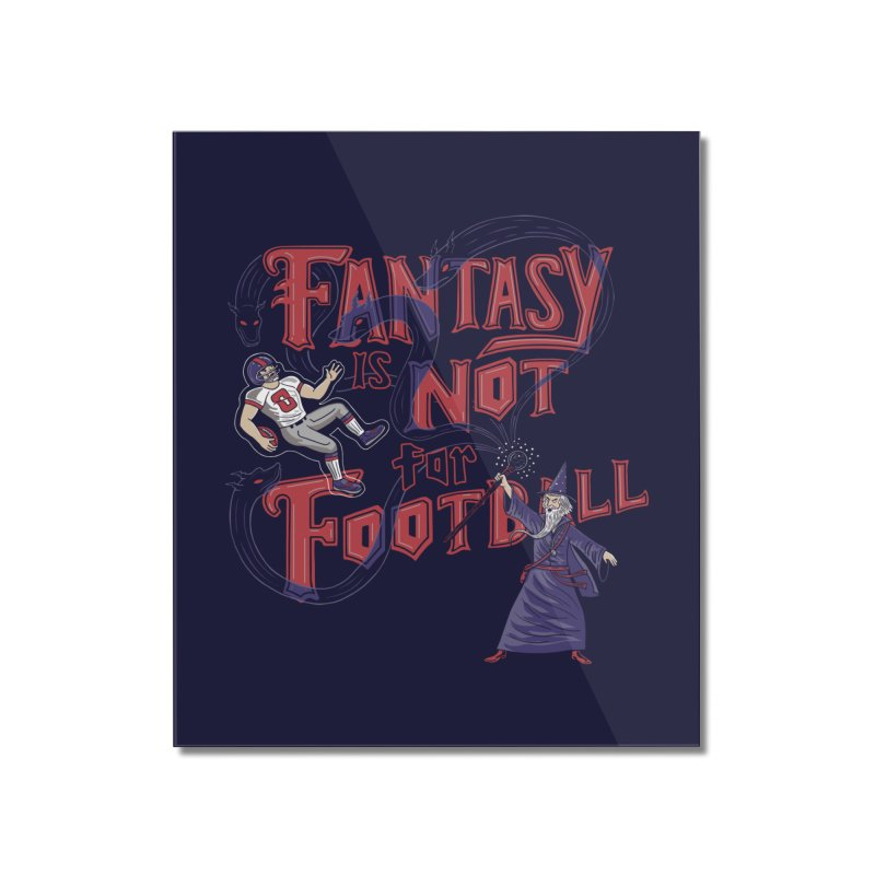 Fantasy Not Football Home Mounted Acrylic Print by Ibyes