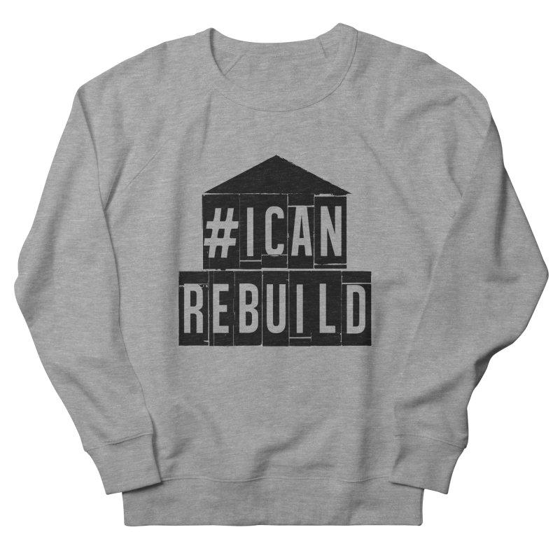 #icanrebuild Men's Sweatshirt by #icanrebuild Merchandise