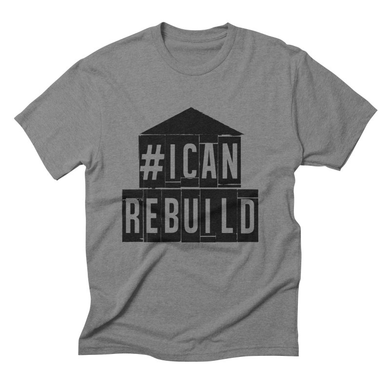 #icanrebuild Men's Triblend T-shirt by #icanrebuild Merchandise