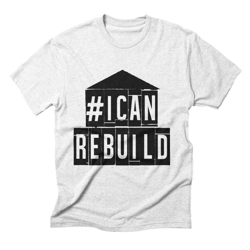 #icanrebuild Men's Triblend T-shirt by #icanrebuild Merchandise