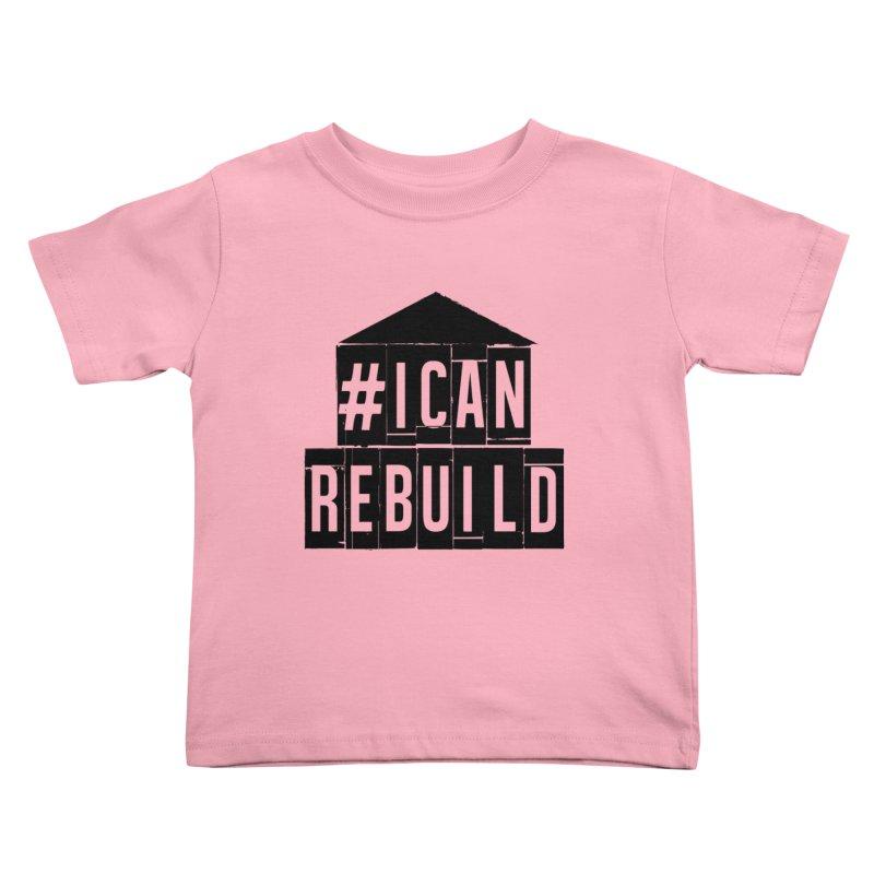 #icanrebuild Kids Toddler T-Shirt by #icanrebuild Merchandise