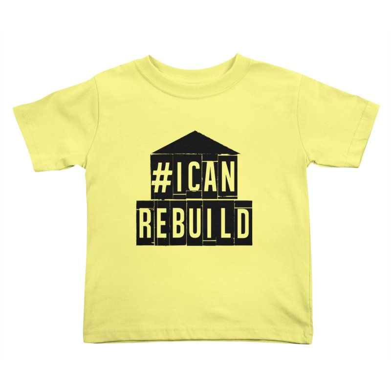 #icanrebuild Kids Toddler T-Shirt by #icanrebuild Merchandise