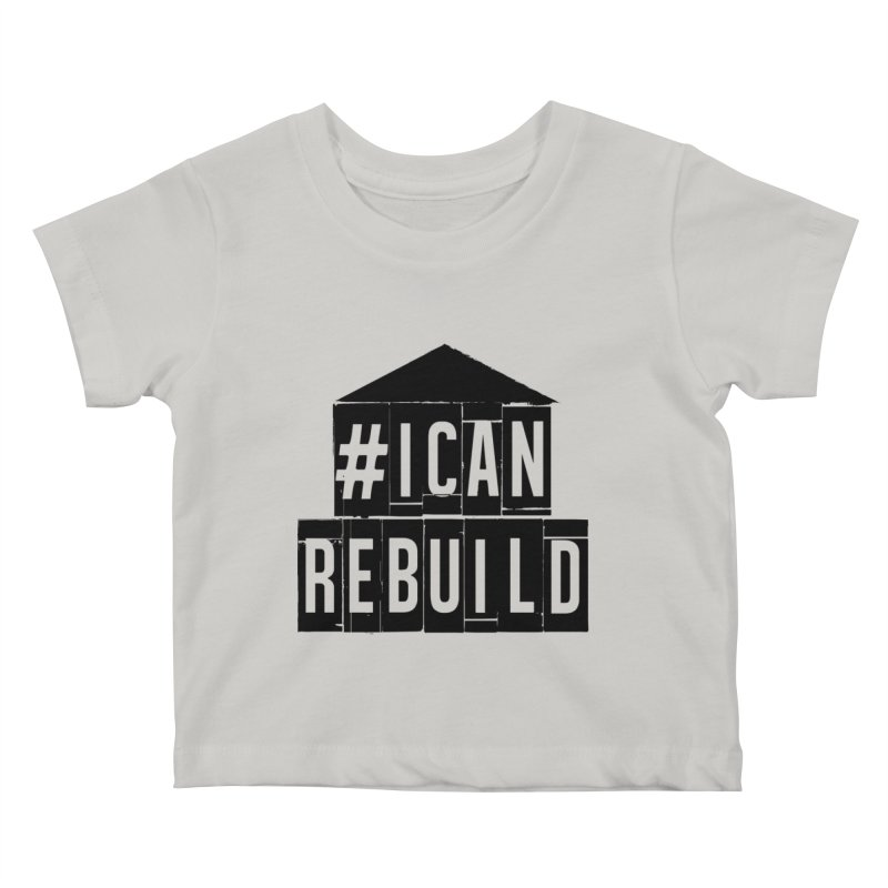 #icanrebuild Kids Baby T-Shirt by #icanrebuild Merchandise