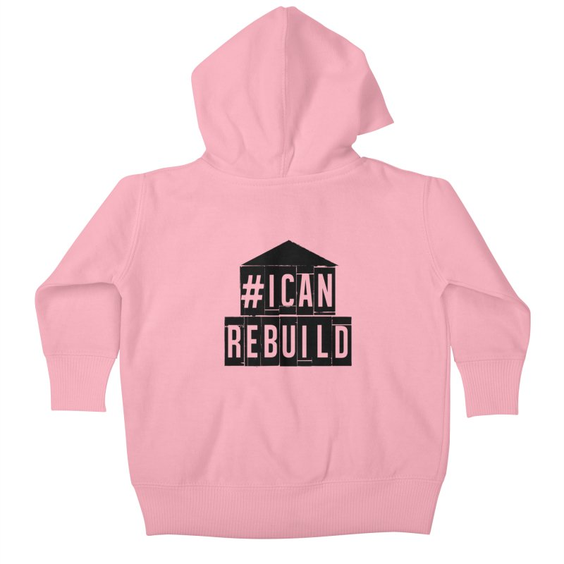 #icanrebuild Kids Baby Zip-Up Hoody by #icanrebuild Merchandise