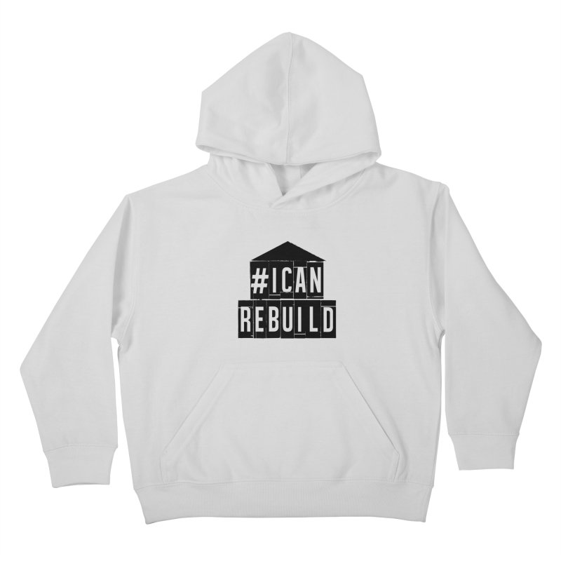 #icanrebuild Kids Pullover Hoody by #icanrebuild Merchandise