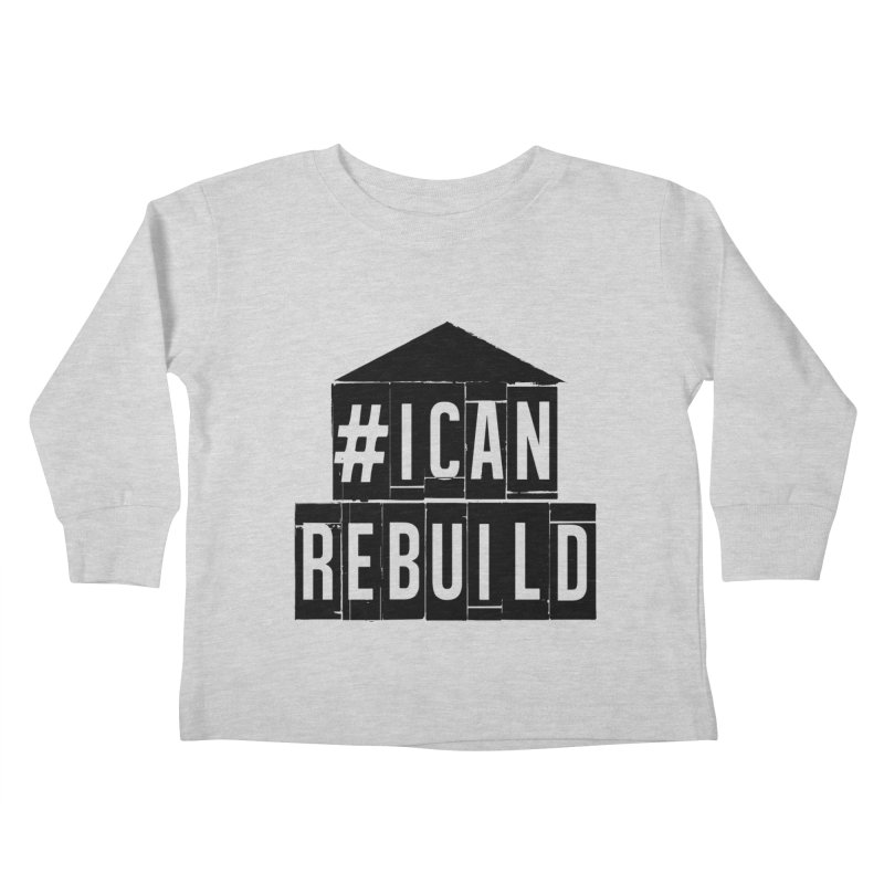 #icanrebuild Kids Toddler Longsleeve T-Shirt by #icanrebuild Merchandise