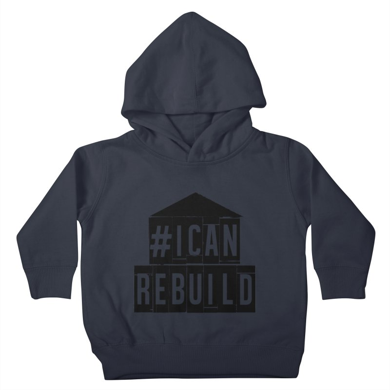 #icanrebuild Kids Toddler Pullover Hoody by #icanrebuild Merchandise
