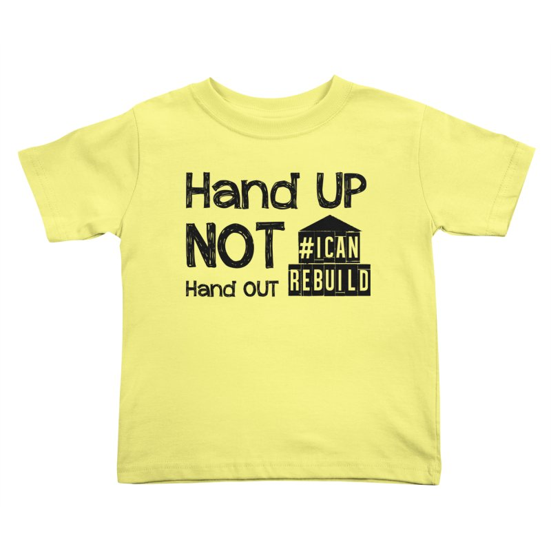 Hand Up Kids Toddler T-Shirt by #icanrebuild Merchandise