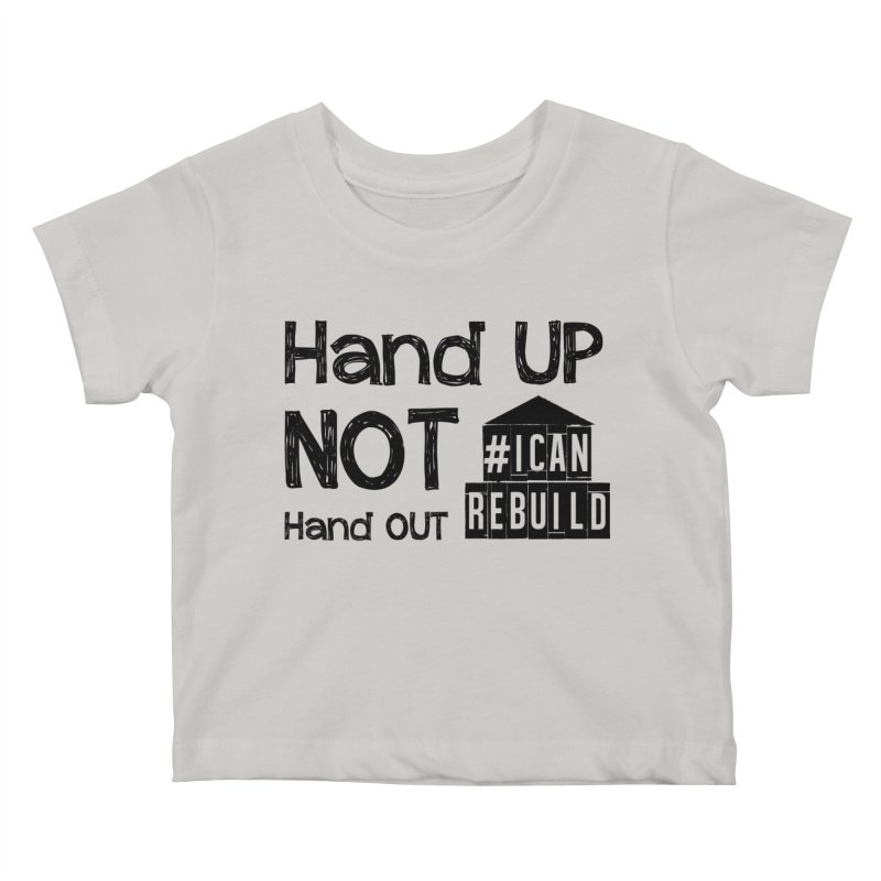 Hand Up Kids Baby T-Shirt by #icanrebuild Merchandise