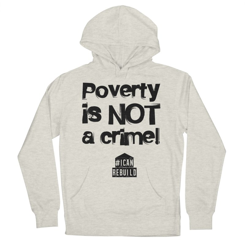 Poverty NOT crime Men's Pullover Hoody by #icanrebuild Merchandise