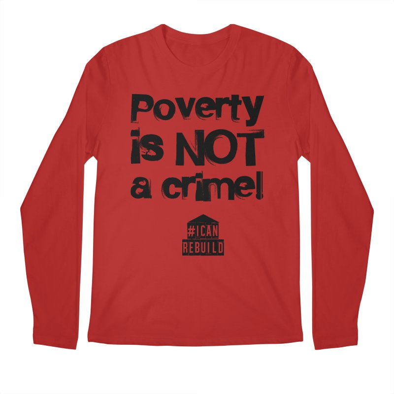 Poverty NOT crime Men's Longsleeve T-Shirt by #icanrebuild Merchandise