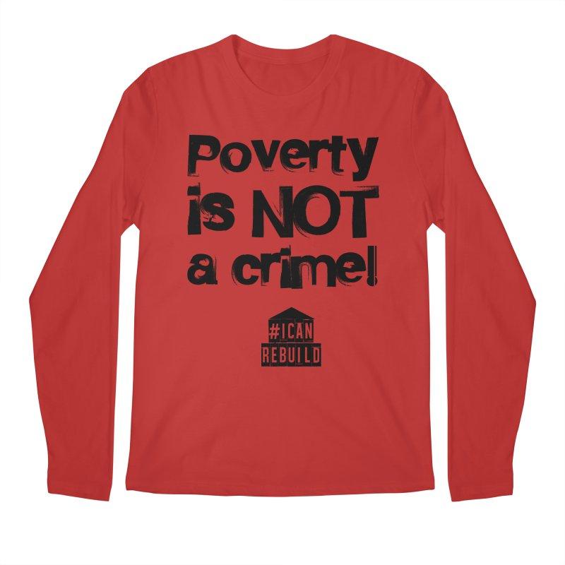 Poverty NOT crime Men's Longsleeve T-Shirt by #icanrebuild Merchandise
