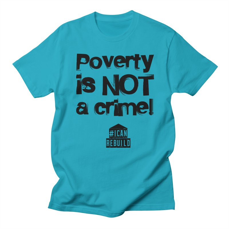 Poverty NOT crime Men's T-shirt by #icanrebuild Merchandise