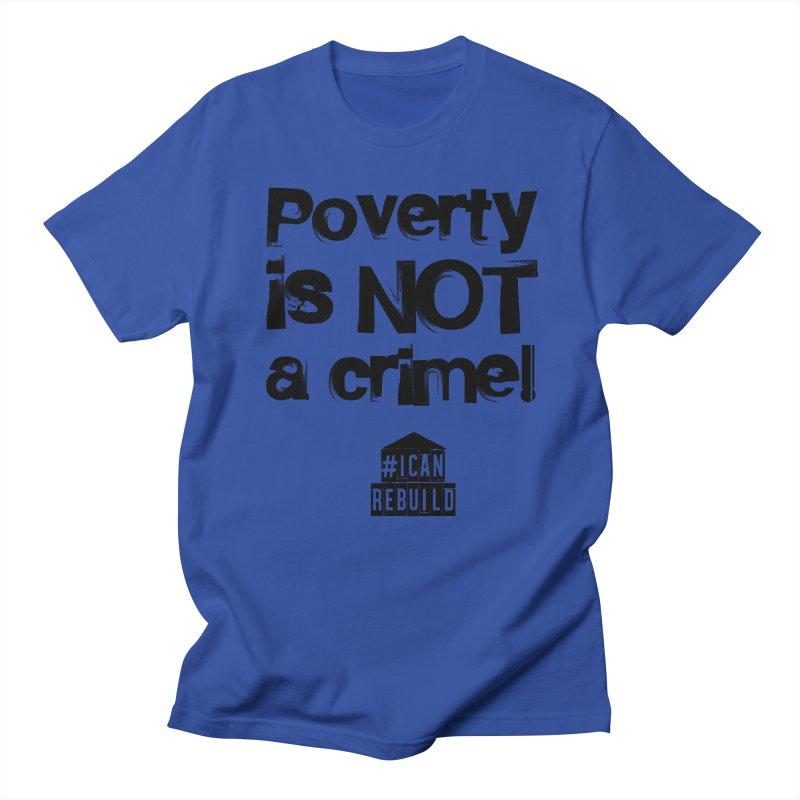 Poverty NOT crime Men's T-Shirt by #icanrebuild Merchandise