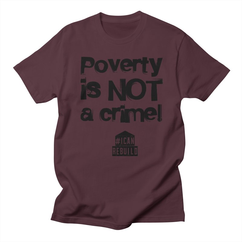Poverty NOT crime Women's Unisex T-Shirt by #icanrebuild Merchandise
