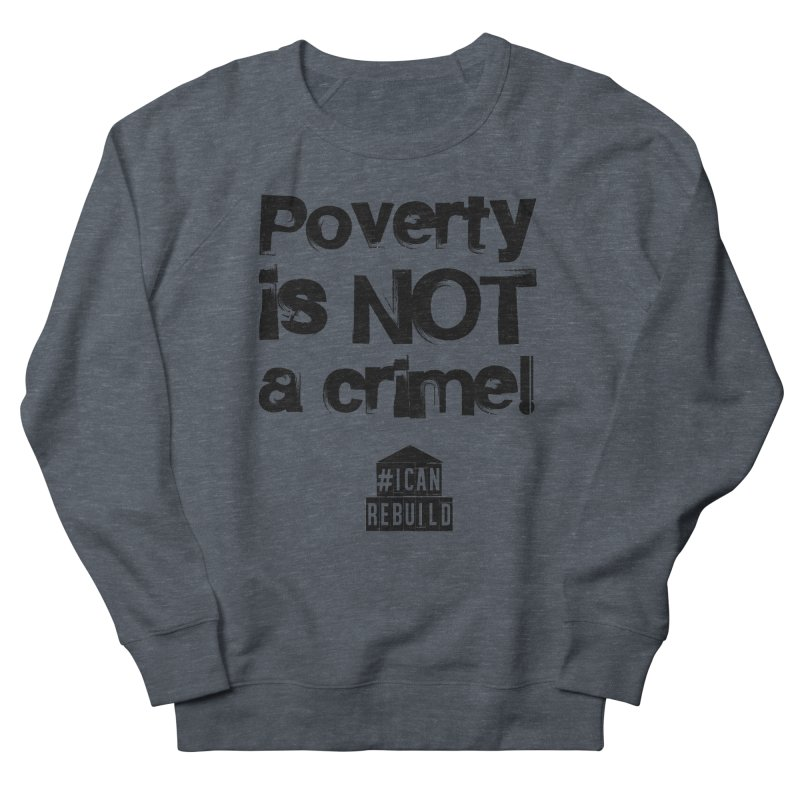 Poverty NOT crime Women's Sweatshirt by #icanrebuild Merchandise