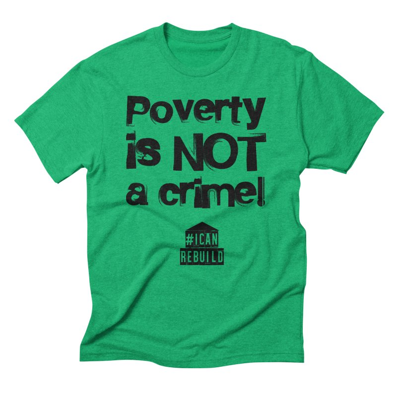 Poverty NOT crime Men's Triblend T-Shirt by #icanrebuild Merchandise