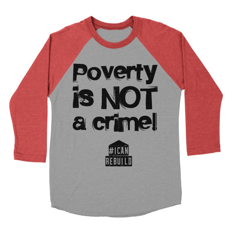 Poverty NOT crime Women's Baseball Triblend T-Shirt by #icanrebuild Merchandise