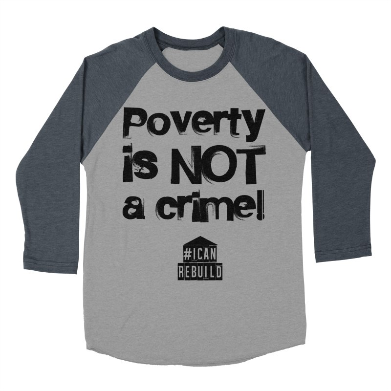 Poverty NOT crime Men's Baseball Triblend T-Shirt by #icanrebuild Merchandise