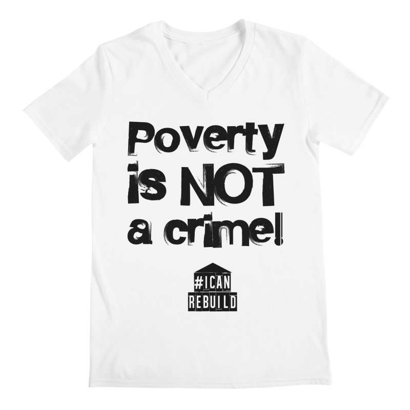 Poverty NOT crime Men's V-Neck by #icanrebuild Merchandise