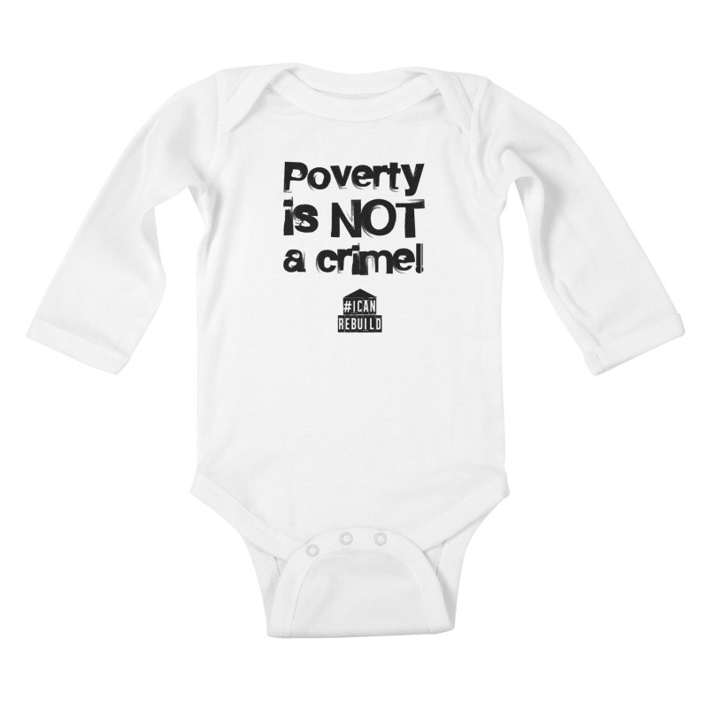 Poverty NOT crime Kids Baby Longsleeve Bodysuit by #icanrebuild Merchandise