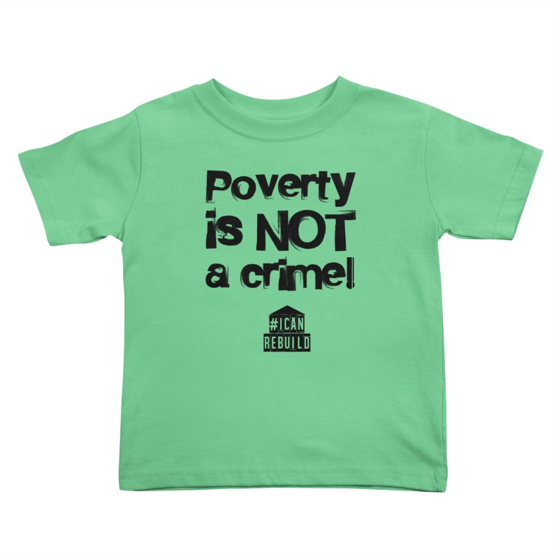 Poverty NOT crime Kids Toddler T-Shirt by #icanrebuild Merchandise