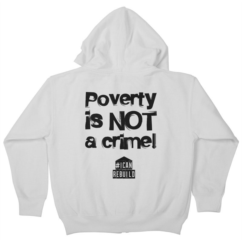 Poverty NOT crime Kids Zip-Up Hoody by #icanrebuild Merchandise