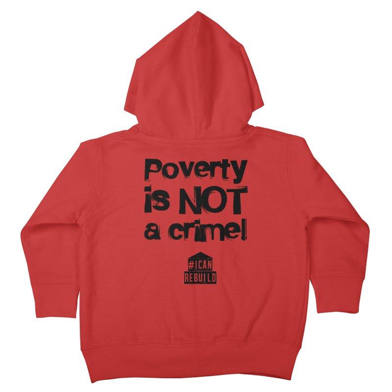 Poverty NOT crime Kids Toddler Zip-Up Hoody by #icanrebuild Merchandise