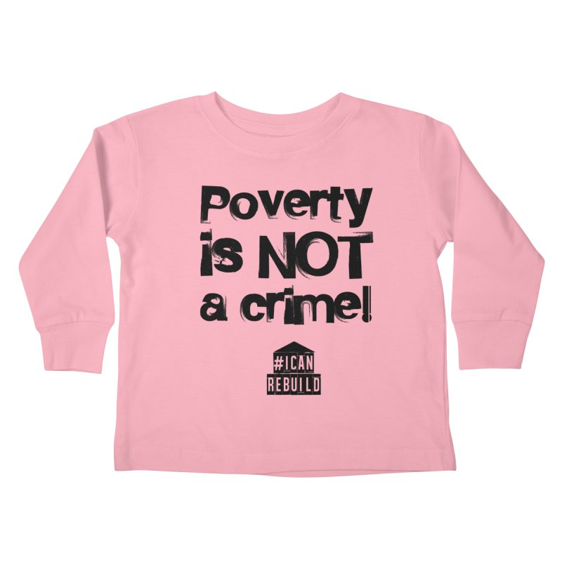 Poverty NOT crime Kids Toddler Longsleeve T-Shirt by #icanrebuild Merchandise