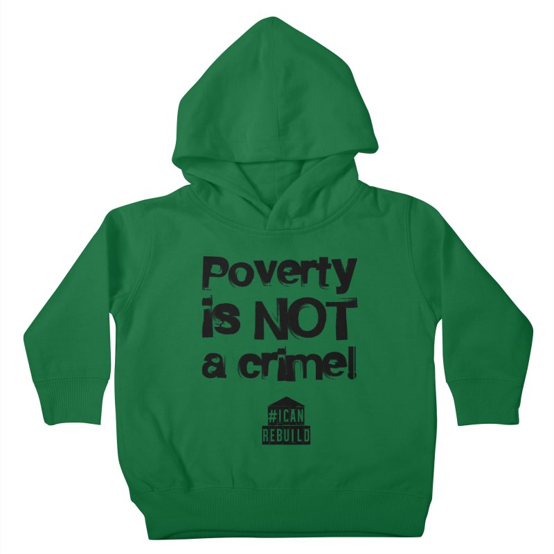 Poverty NOT crime Kids Toddler Pullover Hoody by #icanrebuild Merchandise