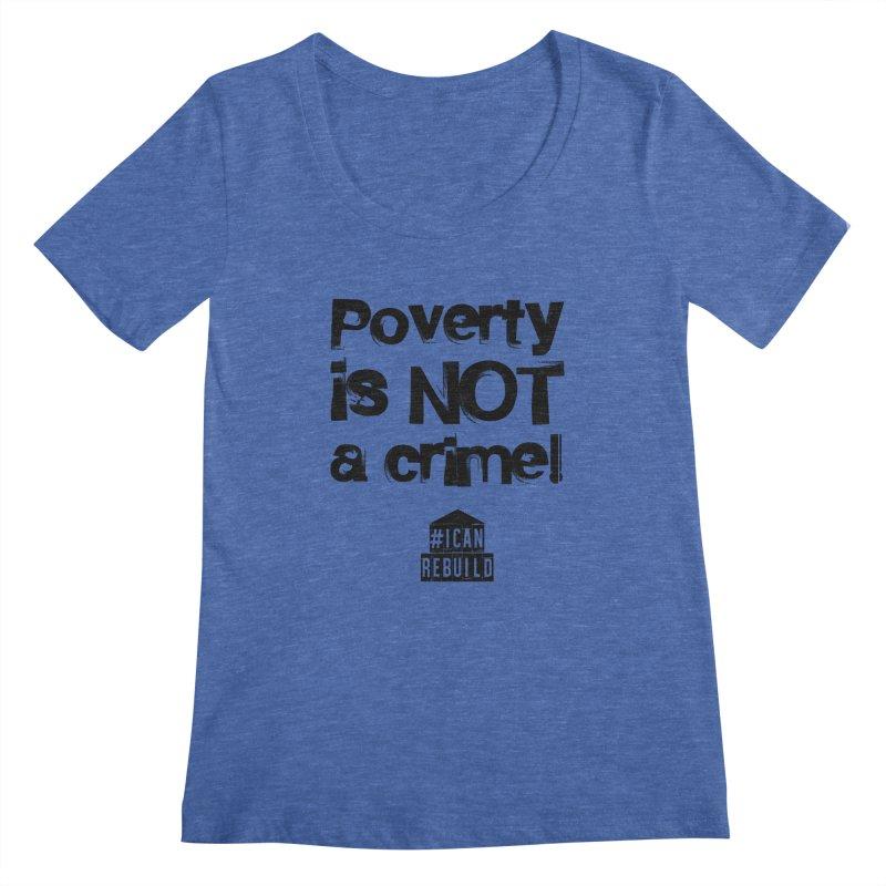 Poverty NOT crime Women's Scoopneck by #icanrebuild Merchandise