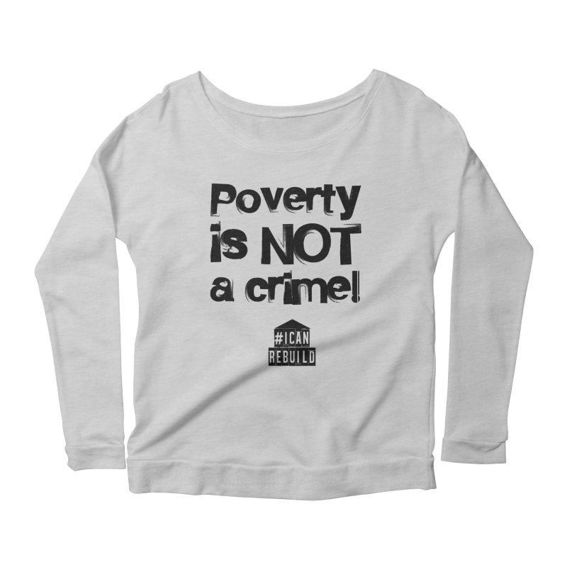 Poverty NOT crime Women's Longsleeve Scoopneck  by #icanrebuild Merchandise