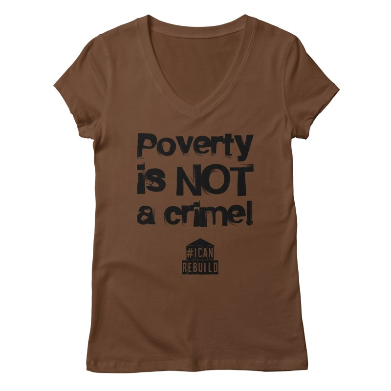 Poverty NOT crime Women's V-Neck by #icanrebuild Merchandise