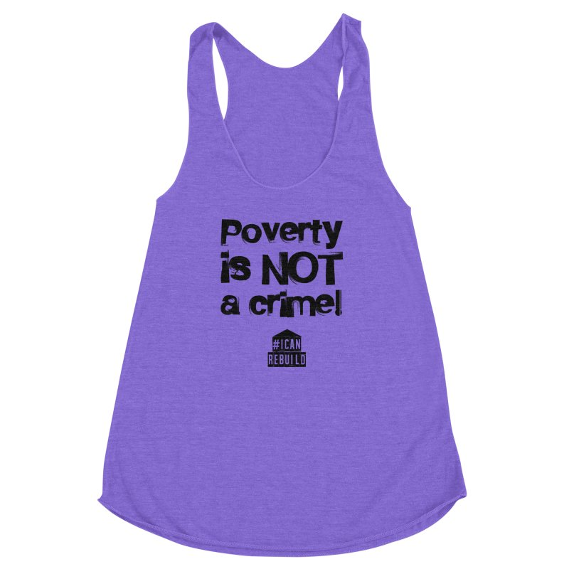Poverty NOT crime Women's Racerback Triblend Tank by #icanrebuild Merchandise