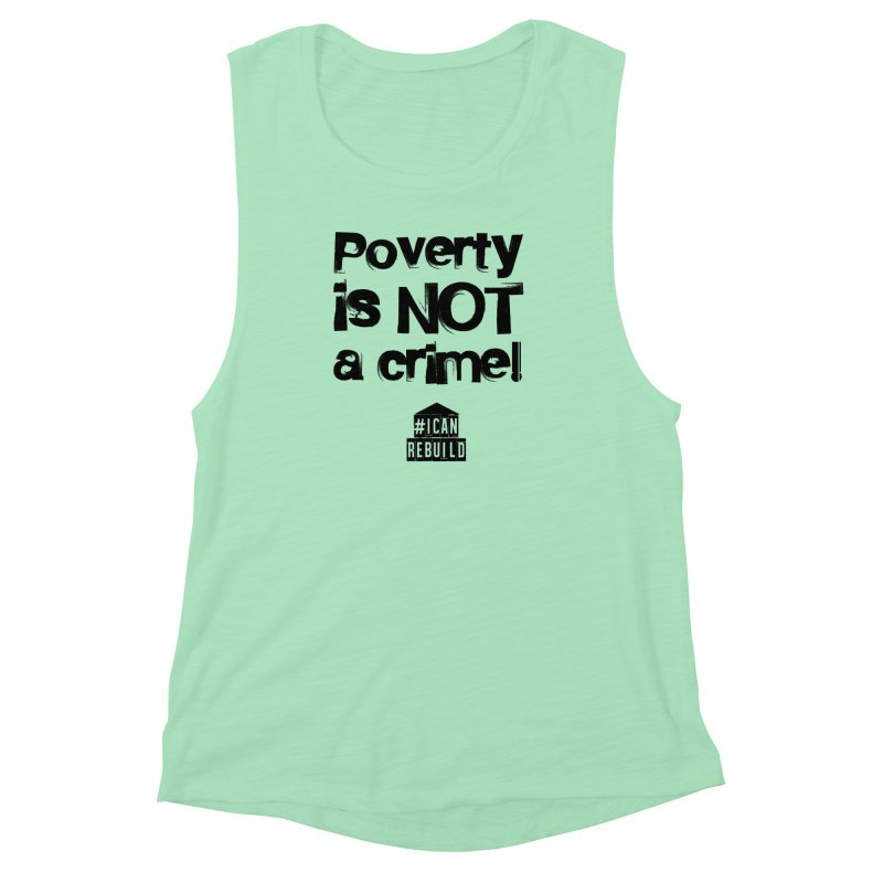 Poverty NOT crime Women's Muscle Tank by #icanrebuild Merchandise