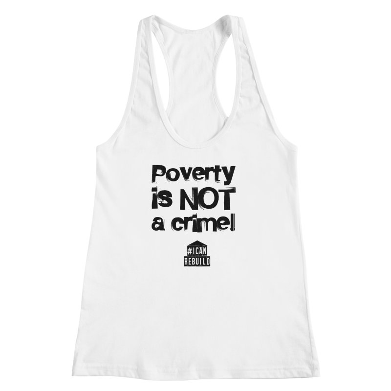 Poverty NOT crime Women's Racerback Tank by #icanrebuild Merchandise