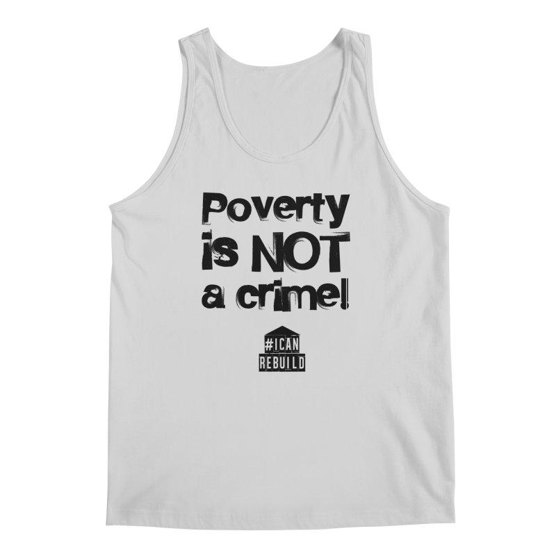Poverty NOT crime Men's Tank by #icanrebuild Merchandise