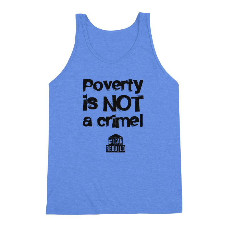 Poverty NOT crime Men's Triblend Tank by #icanrebuild Merchandise