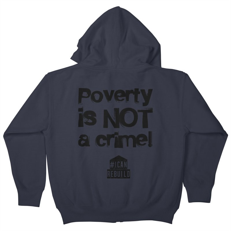 Poverty NOT crime Kids Zip-Up Hoody by #icanrebuild Merchandise