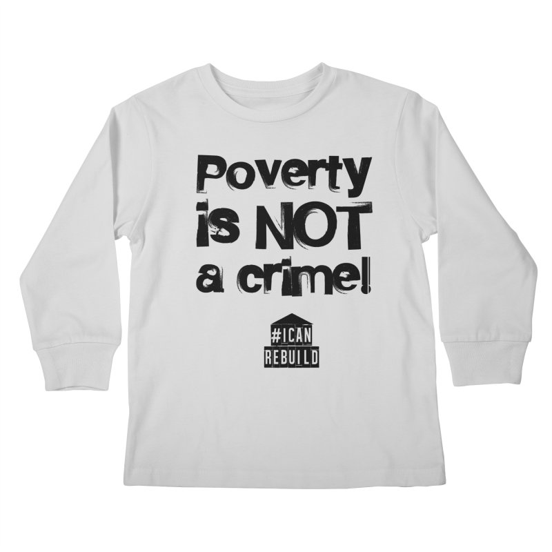 Poverty NOT crime Kids Longsleeve T-Shirt by #icanrebuild Merchandise