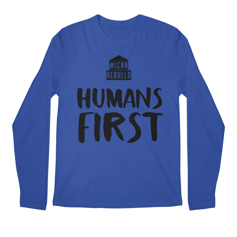 Humans First Men's Longsleeve T-Shirt by #icanrebuild Merchandise