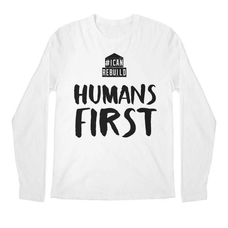 Humans First Men's Longsleeve T-Shirt by #icanrebuild Merchandise