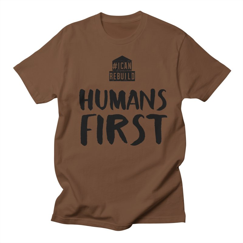 Humans First Women's Unisex T-Shirt by #icanrebuild Merchandise
