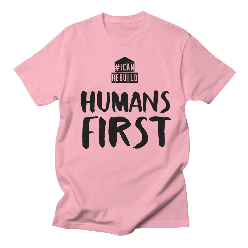 Humans First Men's T-shirt by #icanrebuild Merchandise