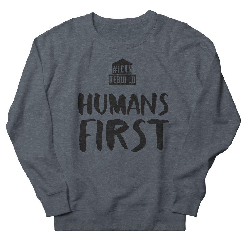 Humans First Women's Sweatshirt by #icanrebuild Merchandise